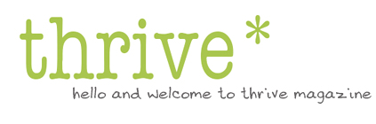 Thrive Magazine - Thrive is all about healthy, clean eating and living a more natural, toxin-free lifestyle.  The place to stop off for all things healthy.  It's your time to thrive.